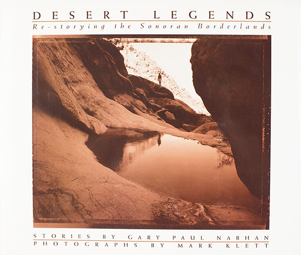 Desert Legends: Re-Storying the Sonoran Borderlands by Mark Klett and Gary Paul Nabhan